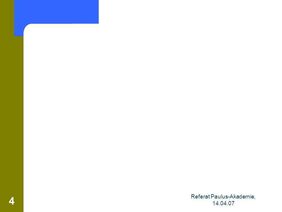 Referat Paulus-Akademie, 14.04.07 4