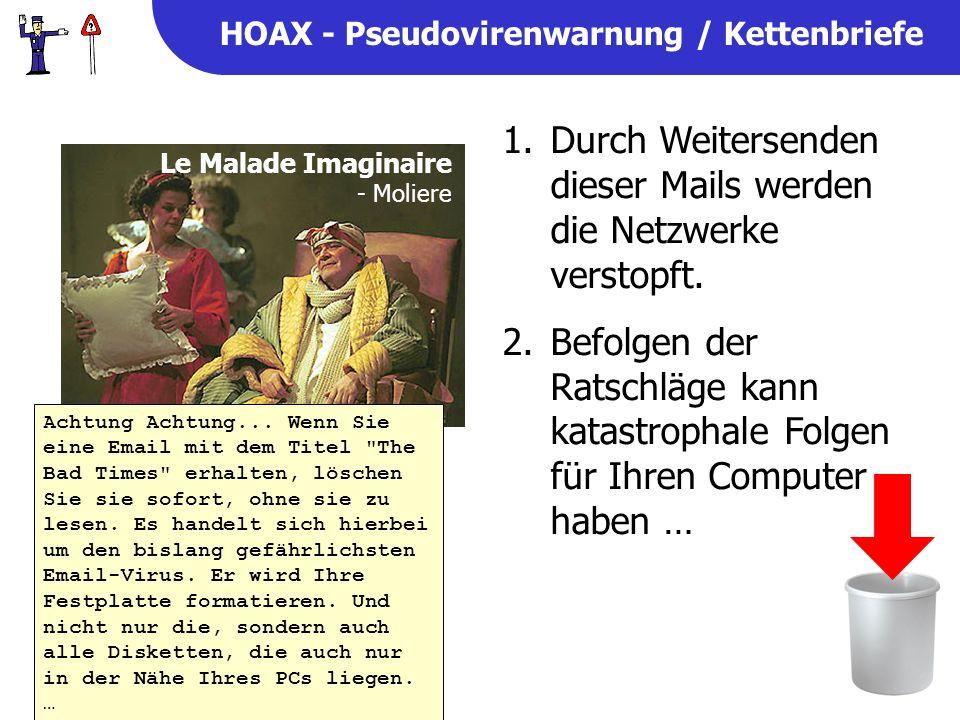 HOAX - Pseudovirenwarnung / Kettenbriefe 1.Durch Weitersenden dieser Mails werden die Netzwerke verstopft.