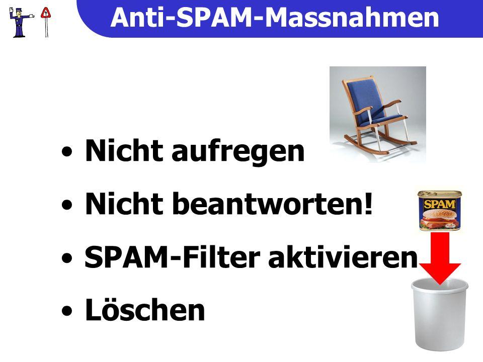 Anti-SPAM-Massnahmen Nicht aufregen Nicht beantworten! SPAM-Filter aktivieren Löschen