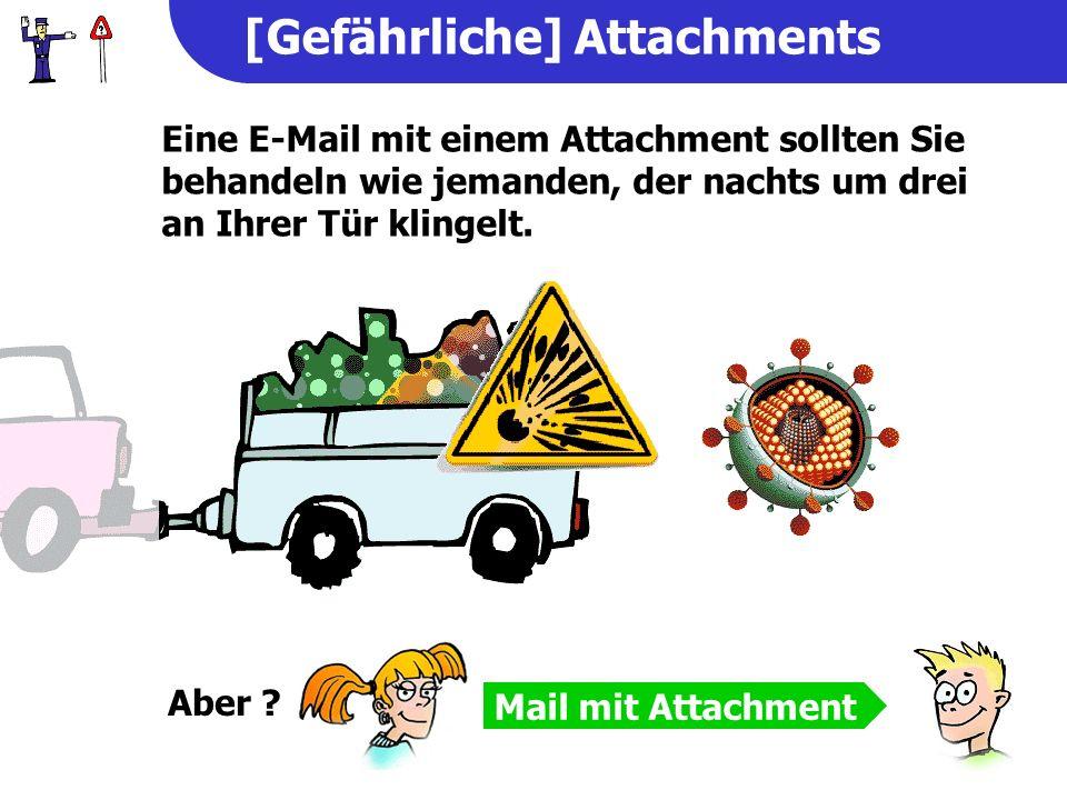 [Gefährliche] Attachments Eine E-Mail mit einem Attachment sollten Sie behandeln wie jemanden, der nachts um drei an Ihrer Tür klingelt.