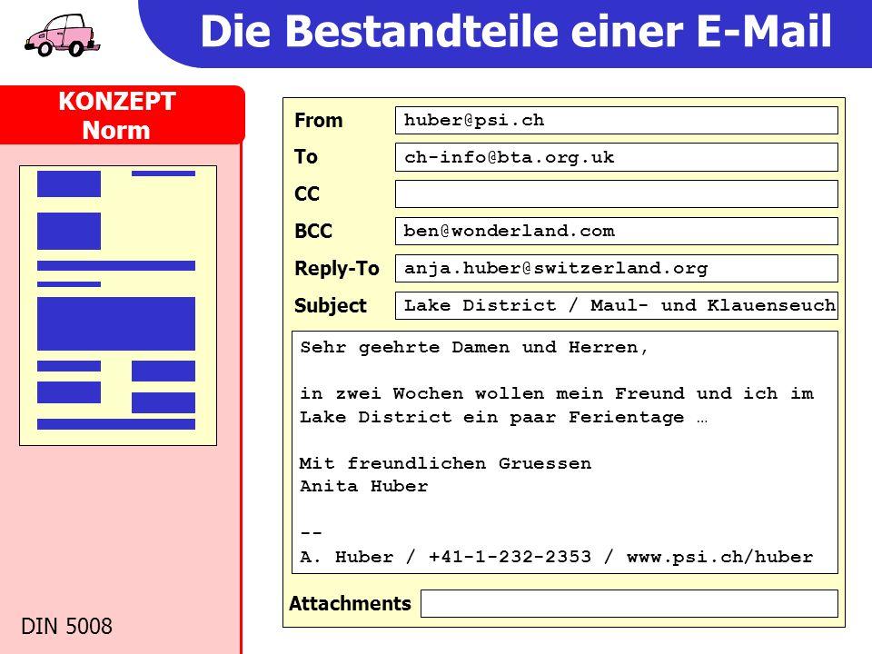 DIN 5008 Die Bestandteile einer E-Mail KONZEPT Norm huber@psi.ch From ch-info@bta.org.uk To ben@wonderland.com BCC CC Lake District / Maul- und Klauen