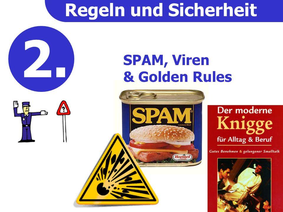 Regeln und Sicherheit 2. SPAM, Viren & Golden Rules