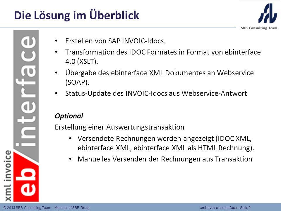 © 2013 SRB Consulting Team – Member of SRB Group xml invoice ebinterface – Seite 2 Die Lösung im Überblick Erstellen von SAP INVOIC-Idocs.
