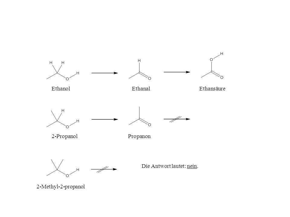 EthanolEthanalEthansäure 2-PropanolPropanon 2-Methyl-2-propanol Die Antwort lautet: nein.