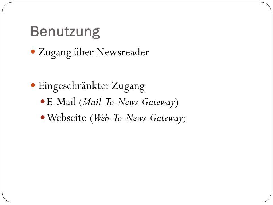 Benutzung Zugang über Newsreader Eingeschränkter Zugang E-Mail (Mail-To-News-Gateway) Webseite (Web-To-News-Gateway )