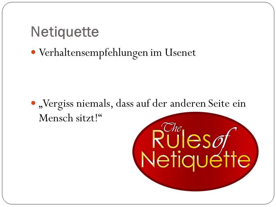 Netiquette Verhaltensempfehlungen im Usenet Vergiss niemals, dass auf der anderen Seite ein Mensch sitzt!