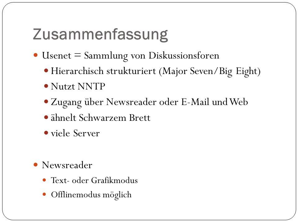 Zusammenfassung Usenet = Sammlung von Diskussionsforen Hierarchisch strukturiert (Major Seven/Big Eight) Nutzt NNTP Zugang über Newsreader oder E-Mail und Web ähnelt Schwarzem Brett viele Server Newsreader Text- oder Grafikmodus Offlinemodus möglich