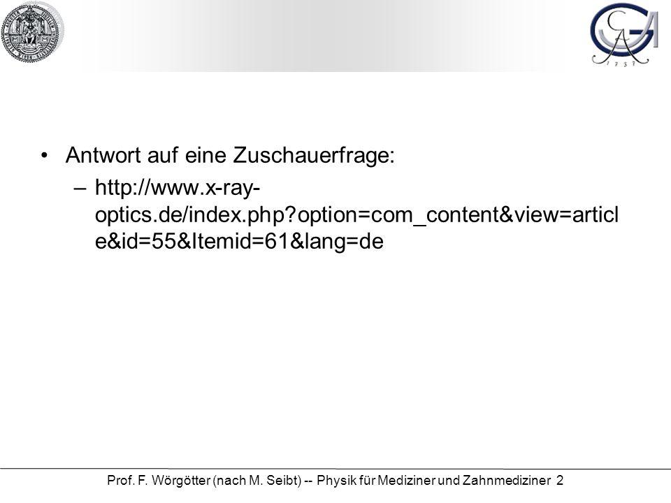 Antwort auf eine Zuschauerfrage: –http://www.x-ray- optics.de/index.php?option=com_content&view=articl e&id=55&Itemid=61&lang=de Prof. F. Wörgötter (n