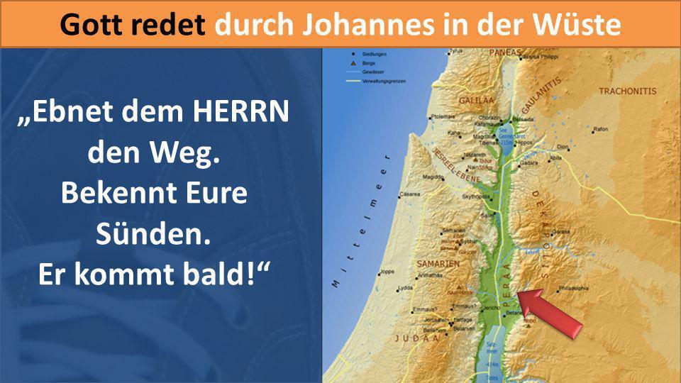 Gott redet durch Johannes in der Wüste Ebnet dem HERRN den Weg. Bekennt Eure Sünden. Er kommt bald!