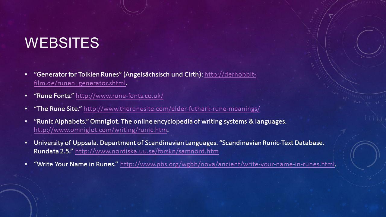 WEBSITES Generator for Tolkien Runes (Angelsächsisch und Cirth): http://derhobbit- film.de/runen_generator.shtml.http://derhobbit- film.de/runen_generator.shtml Rune Fonts.