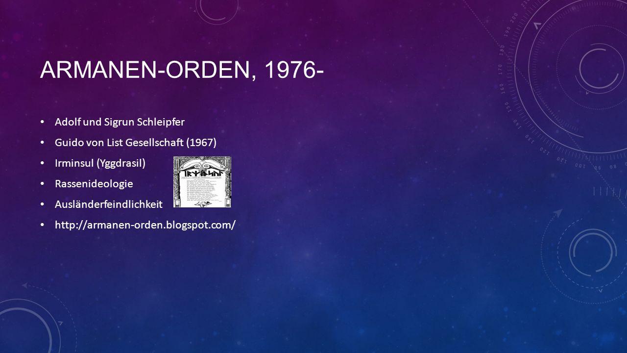 ARMANEN-ORDEN, 1976- Adolf und Sigrun Schleipfer Guido von List Gesellschaft (1967) Irminsul (Yggdrasil) Rassenideologie Ausländerfeindlichkeit http://armanen-orden.blogspot.com/