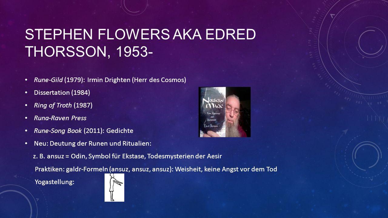 STEPHEN FLOWERS AKA EDRED THORSSON, 1953- Rune-Gild (1979): Irmin Drighten (Herr des Cosmos) Dissertation (1984) Ring of Troth (1987) Runa-Raven Press Rune-Song Book (2011): Gedichte Neu: Deutung der Runen und Ritualien: z.
