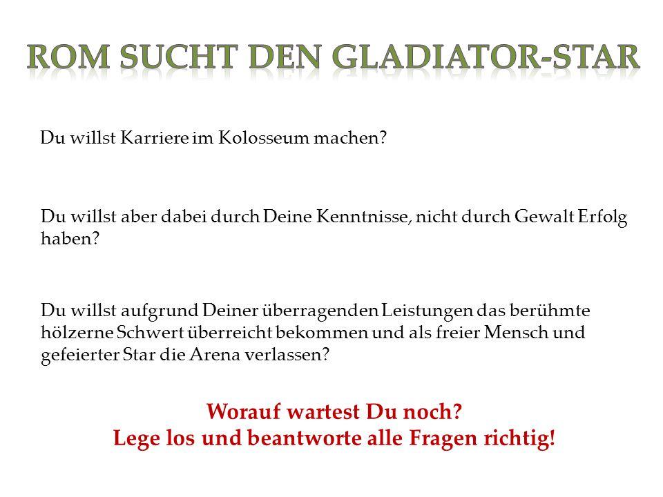 Söldner AA CC BB DD Soldat SchaukämpferSchwertkämpfer Wie lautet die wörtliche Übersetzung des lateinischen Wortes gladiator.