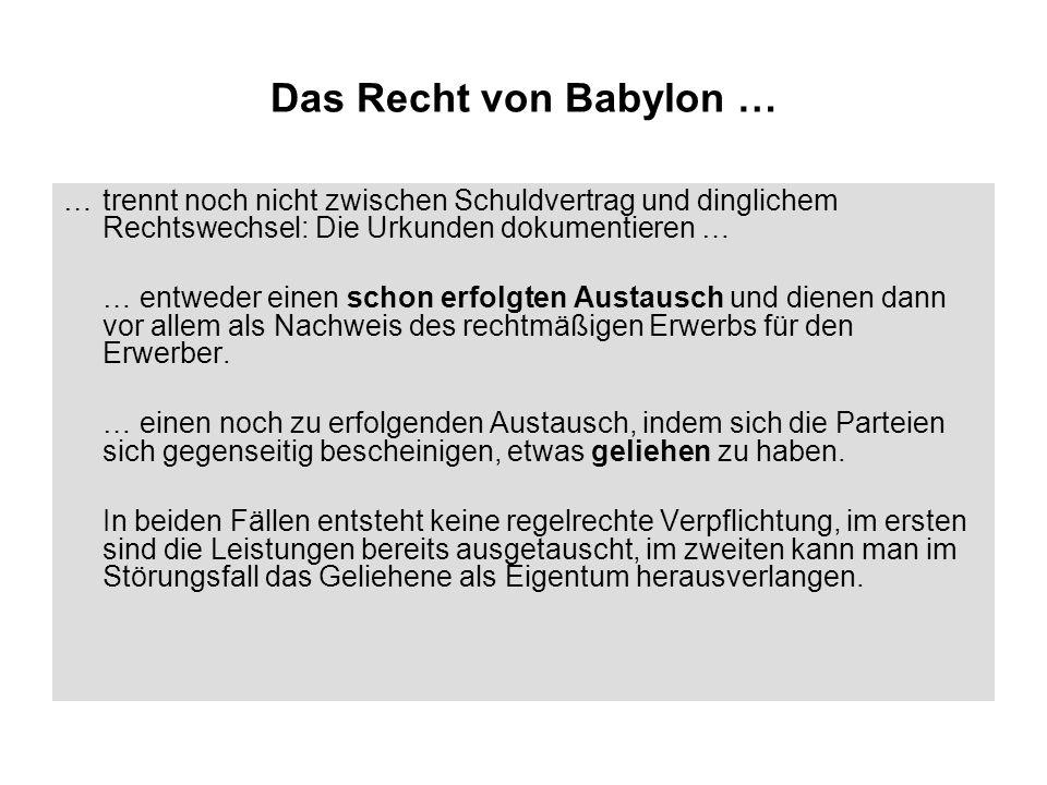 Das Recht von Babylon … … trennt noch nicht zwischen Schuldvertrag und dinglichem Rechtswechsel: Die Urkunden dokumentieren … … entweder einen schon e