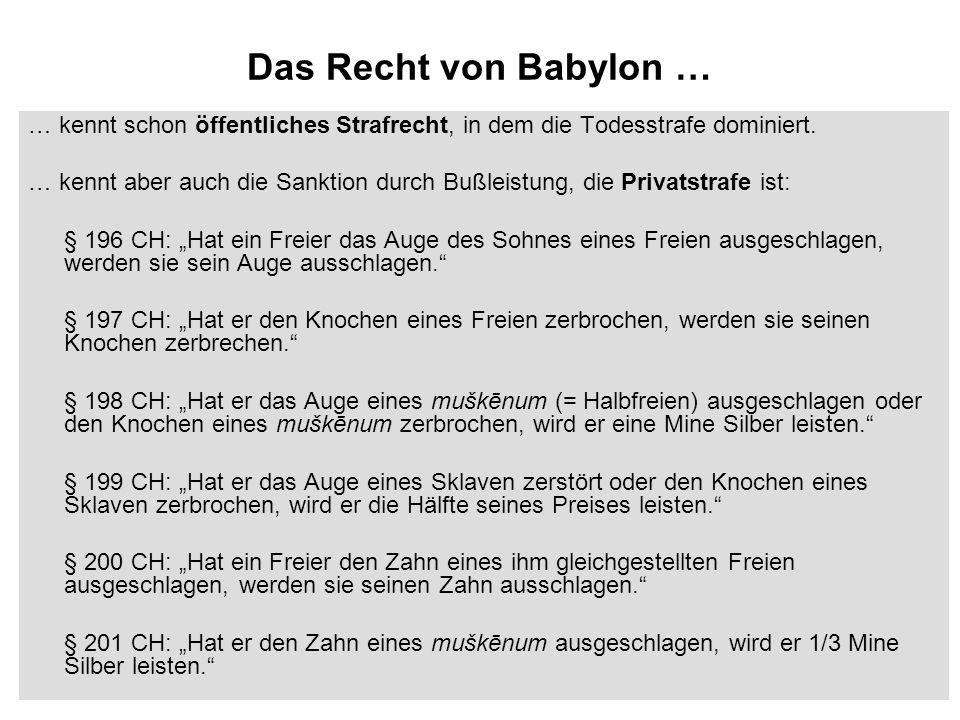 Das Recht von Babylon … … kennt schon öffentliches Strafrecht, in dem die Todesstrafe dominiert. … kennt aber auch die Sanktion durch Bußleistung, die