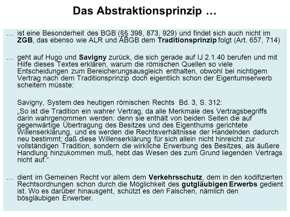 Das Abstraktionsprinzip … … ist eine Besonderheit des BGB (§§ 398, 873, 929) und findet sich auch nicht im ZGB, das ebenso wie ALR und ABGB dem Tradit