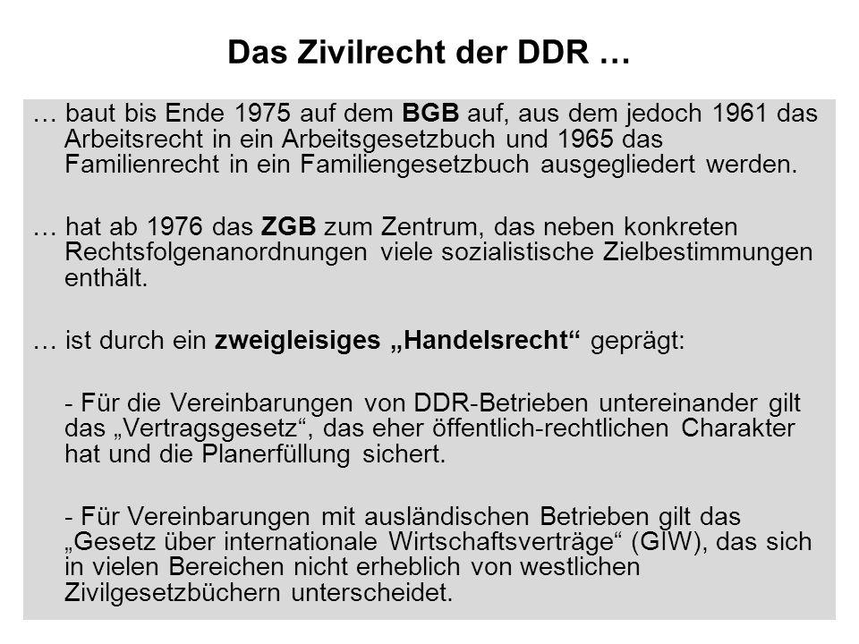 Das Zivilrecht der DDR … … baut bis Ende 1975 auf dem BGB auf, aus dem jedoch 1961 das Arbeitsrecht in ein Arbeitsgesetzbuch und 1965 das Familienrech