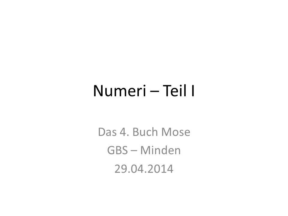 Numeri – Teil I Das 4. Buch Mose GBS – Minden 29.04.2014