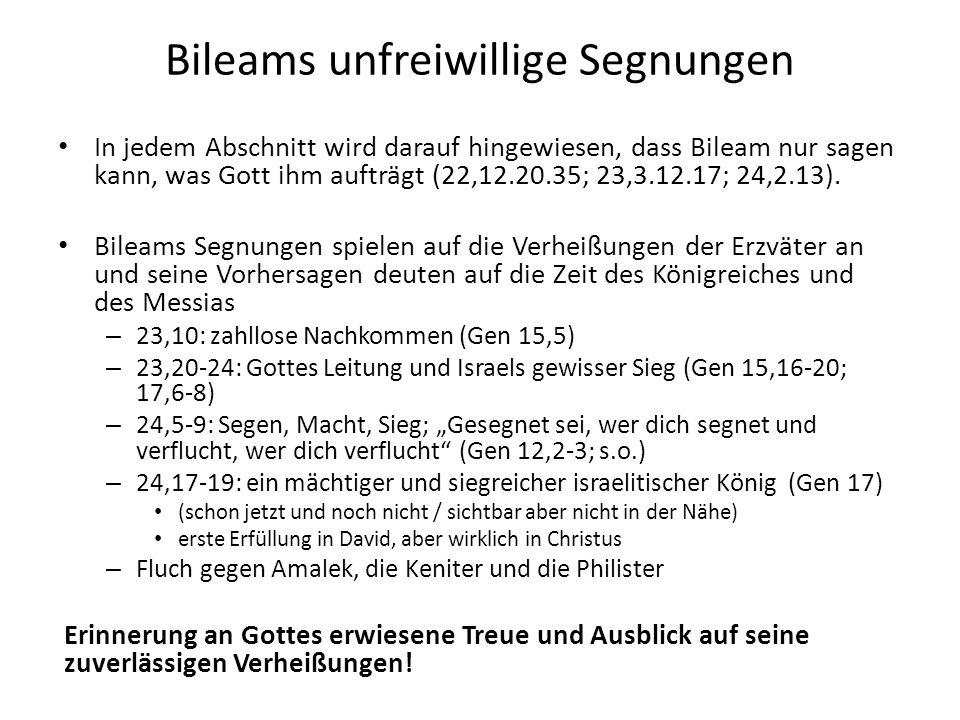 Bileams unfreiwillige Segnungen In jedem Abschnitt wird darauf hingewiesen, dass Bileam nur sagen kann, was Gott ihm aufträgt (22,12.20.35; 23,3.12.17