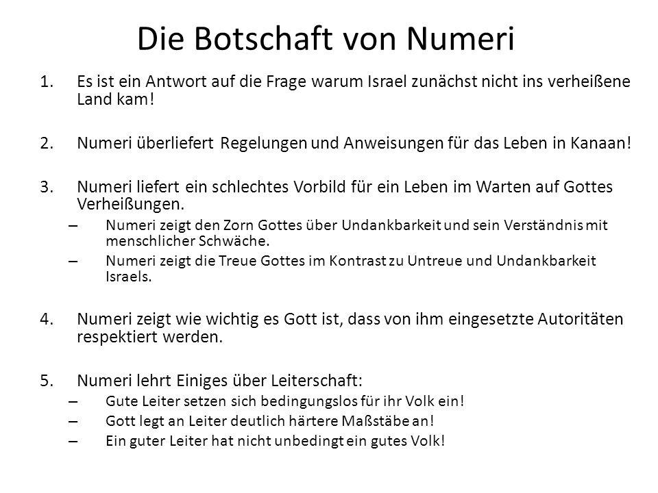Die Botschaft von Numeri 1.Es ist ein Antwort auf die Frage warum Israel zunächst nicht ins verheißene Land kam! 2.Numeri überliefert Regelungen und A