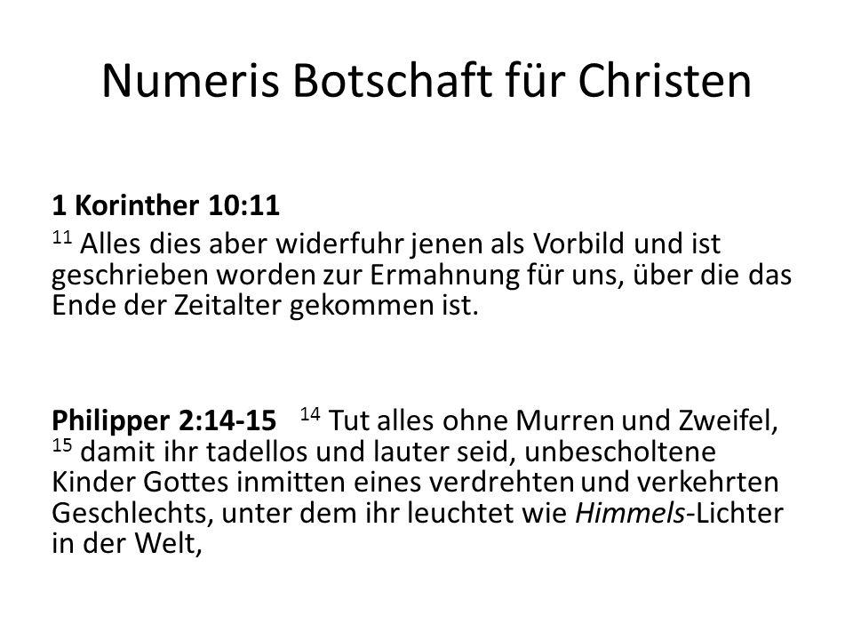 Numeris Botschaft für Christen 1 Korinther 10:11 11 Alles dies aber widerfuhr jenen als Vorbild und ist geschrieben worden zur Ermahnung für uns, über