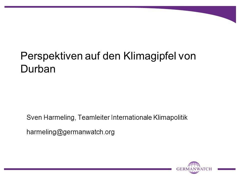Perspektiven auf den Klimagipfel von Durban Sven Harmeling, Teamleiter Internationale Klimapolitik harmeling@germanwatch.org
