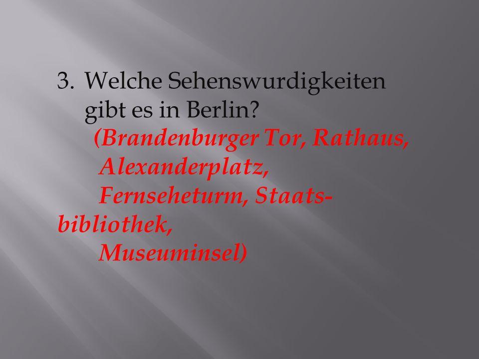3.Welche Sehenswurdigkeiten gibt es in Berlin.