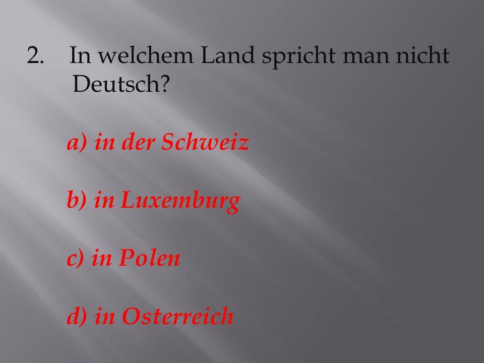 2.In welchem Land spricht man nicht Deutsch.