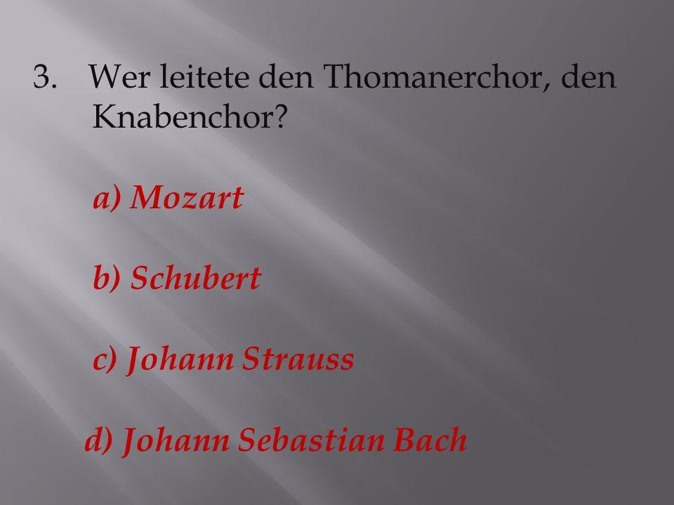 3.Wer leitete den Thomanerchor, den Knabenchor.