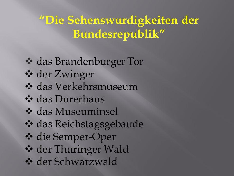 Die Sehenswurdigkeiten der Bundesrepublik das Brandenburger Tor der Zwinger das Verkehrsmuseum das Durerhaus das Museuminsel das Reichstagsgebaude die Semper-Oper der Thuringer Wald der Schwarzwald