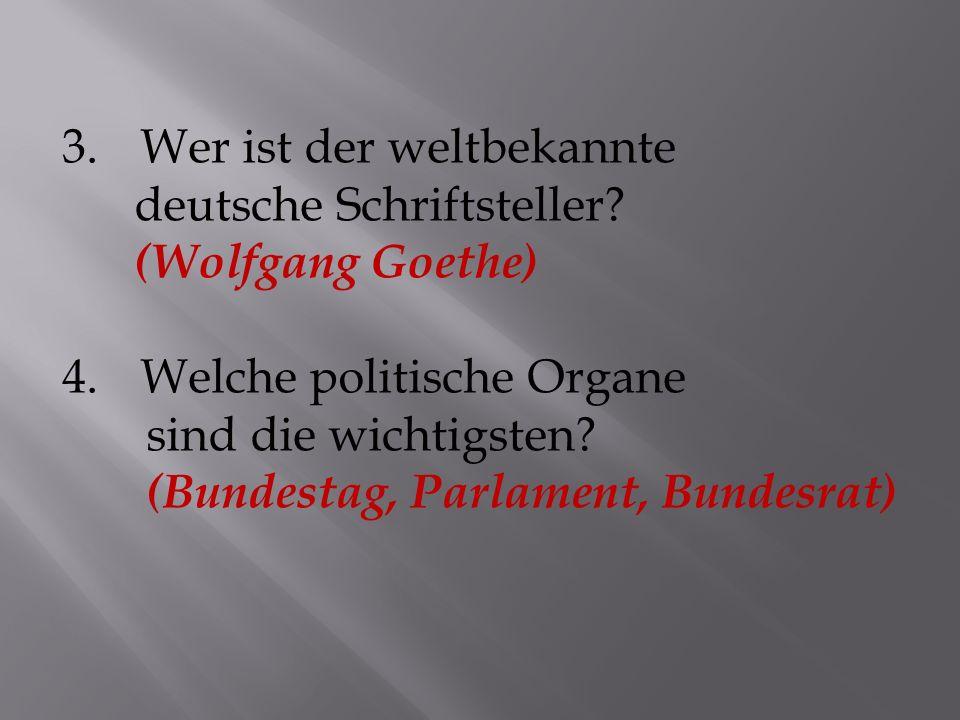 3.Wer ist der weltbekannte deutsche Schriftsteller.