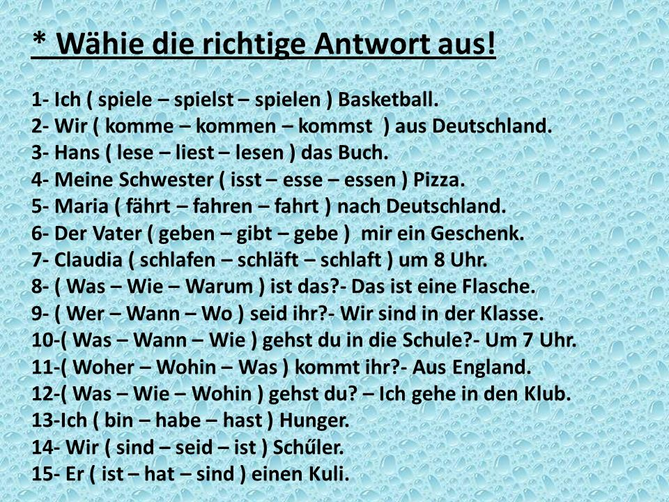 * Wähie die richtige Antwort aus! 1- Ich ( spiele – spielst – spielen ) Basketball. 2- Wir ( komme – kommen – kommst ) aus Deutschland. 3- Hans ( lese