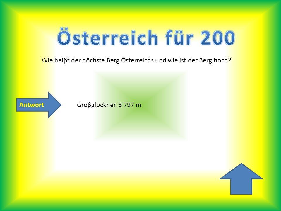 Antwort Wie heiβt der höchste Berg Österreichs und wie ist der Berg hoch? Groβglockner, 3 797 m