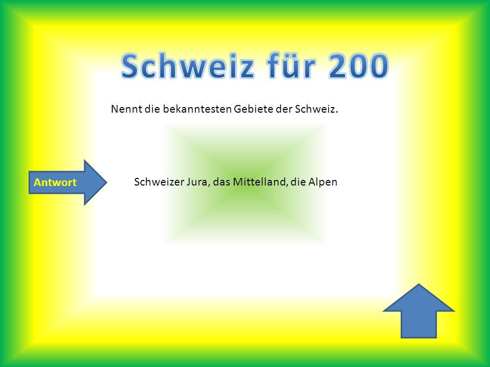 Antwort Nennt die bekanntesten Gebiete der Schweiz. Schweizer Jura, das Mittelland, die Alpen