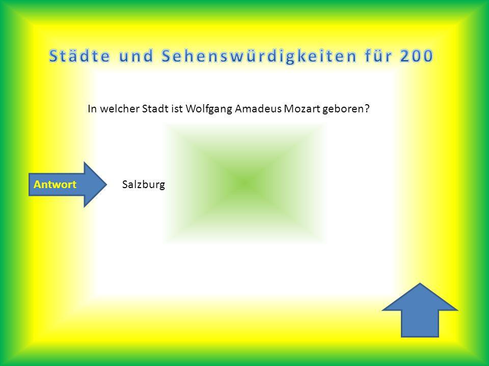Antwort In welcher Stadt ist Wolfgang Amadeus Mozart geboren? Salzburg