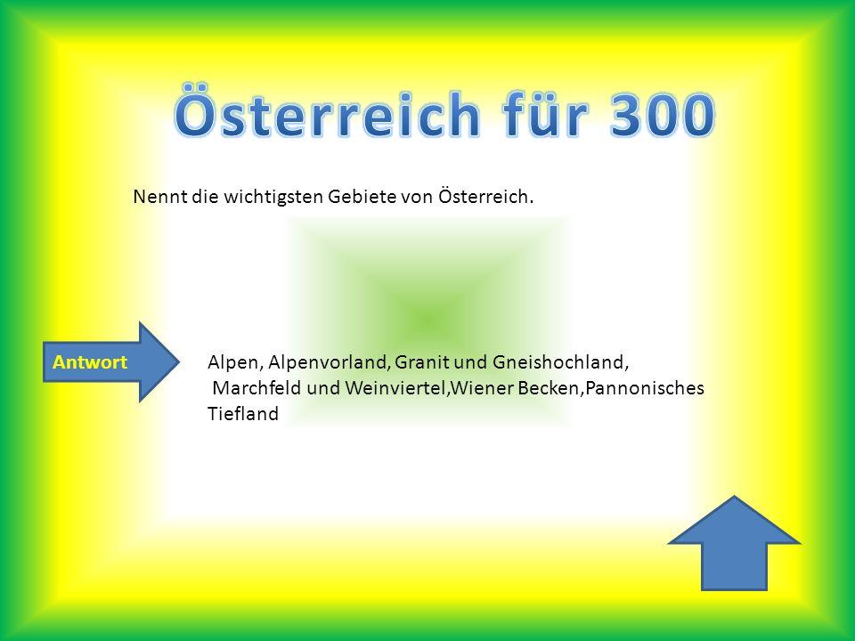AntwortAlpen, Alpenvorland, Granit und Gneishochland, Marchfeld und Weinviertel,Wiener Becken,Pannonisches Tiefland Nennt die wichtigsten Gebiete von Österreich.