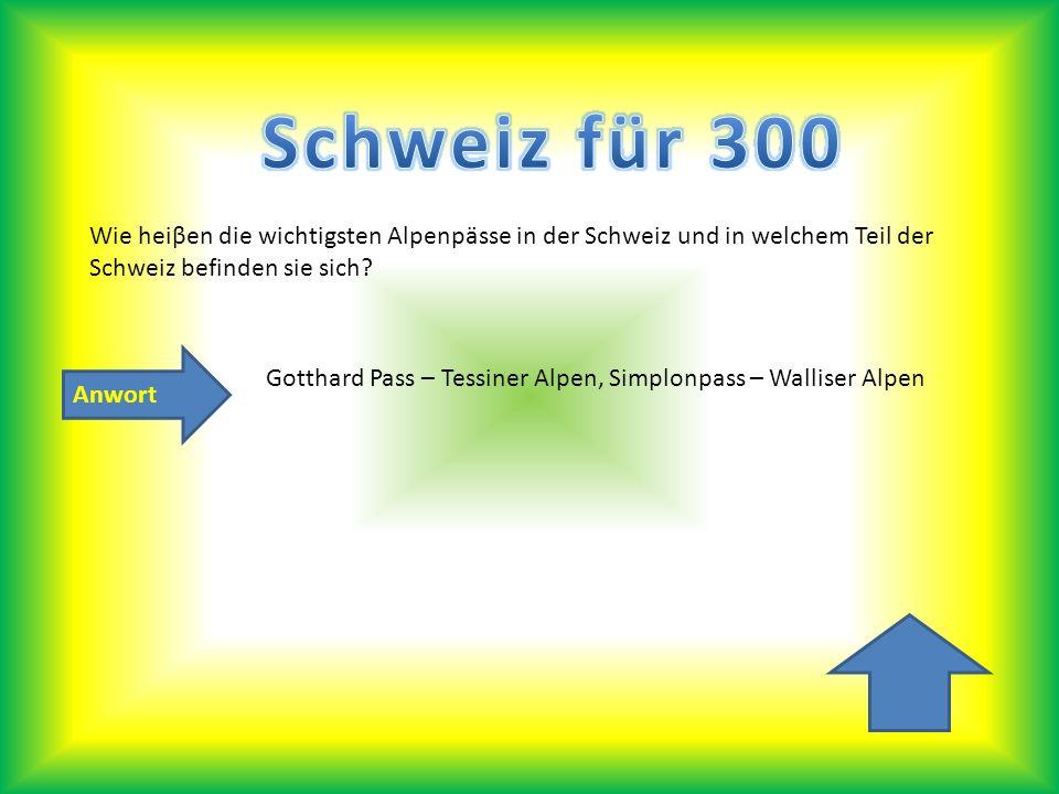 Anwort Wie heiβen die wichtigsten Alpenpässe in der Schweiz und in welchem Teil der Schweiz befinden sie sich? Gotthard Pass – Tessiner Alpen, Simplon