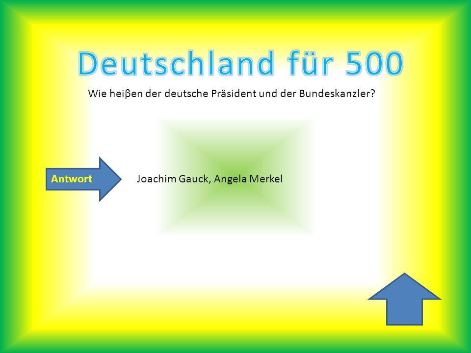Antwort Wie heiβen der deutsche Präsident und der Bundeskanzler? Joachim Gauck, Angela Merkel