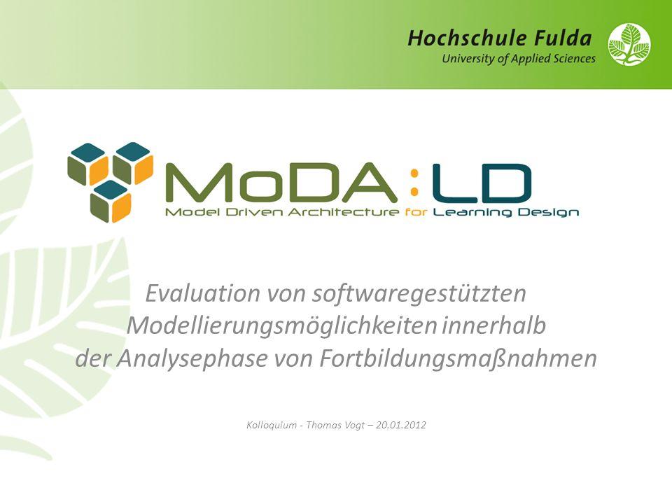 Evaluation von softwaregestützten Modellierungsmöglichkeiten innerhalb der Analysephase von Fortbildungsmaßnahmen Kolloquium - Thomas Vogt – 20.01.2012