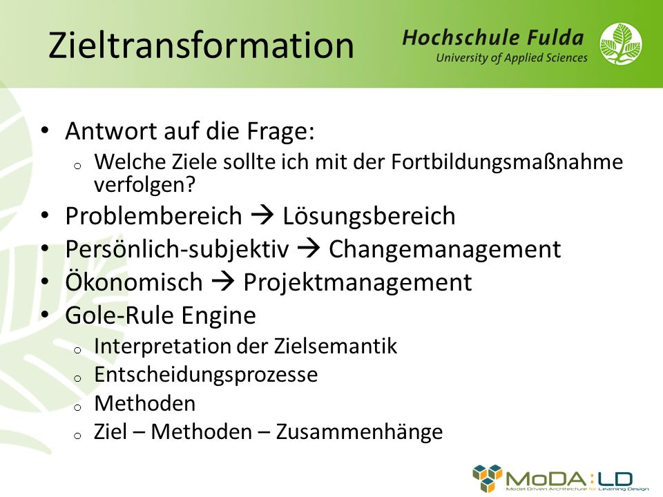 Zieltransformation Antwort auf die Frage: o Welche Ziele sollte ich mit der Fortbildungsmaßnahme verfolgen.