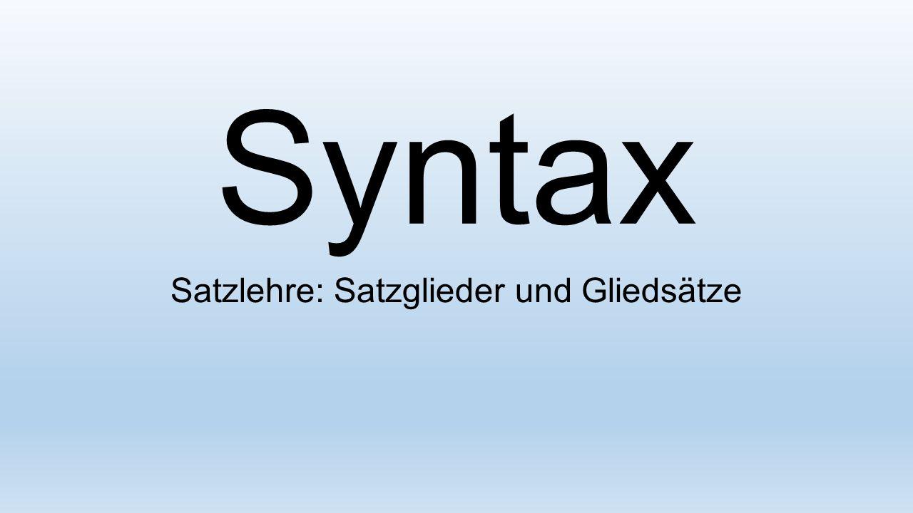 Syntax Satzlehre: Satzglieder und Gliedsätze