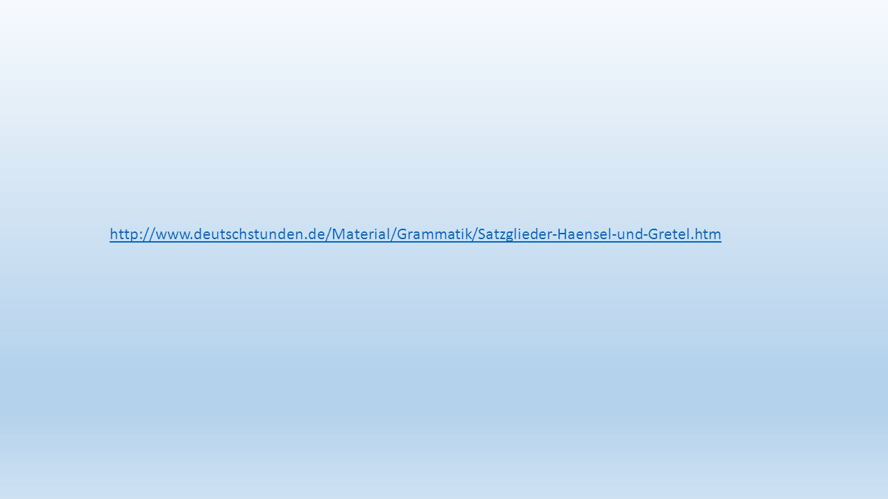 http://www.deutschstunden.de/Material/Grammatik/Satzglieder-Haensel-und-Gretel.htm