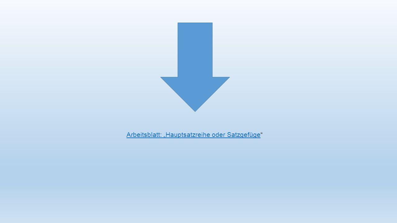 Arbeitsblatt: Hauptsatzreihe oder Satzgefüge
