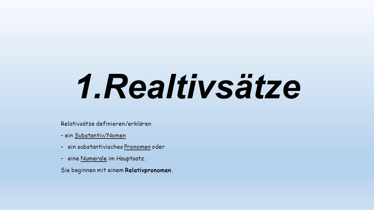 1.Realtivsätze Relativsätze definieren/erklären - ein Substantiv/Nomen -ein substantivisches Pronomen oder -eine Numerale im Hauptsatz.