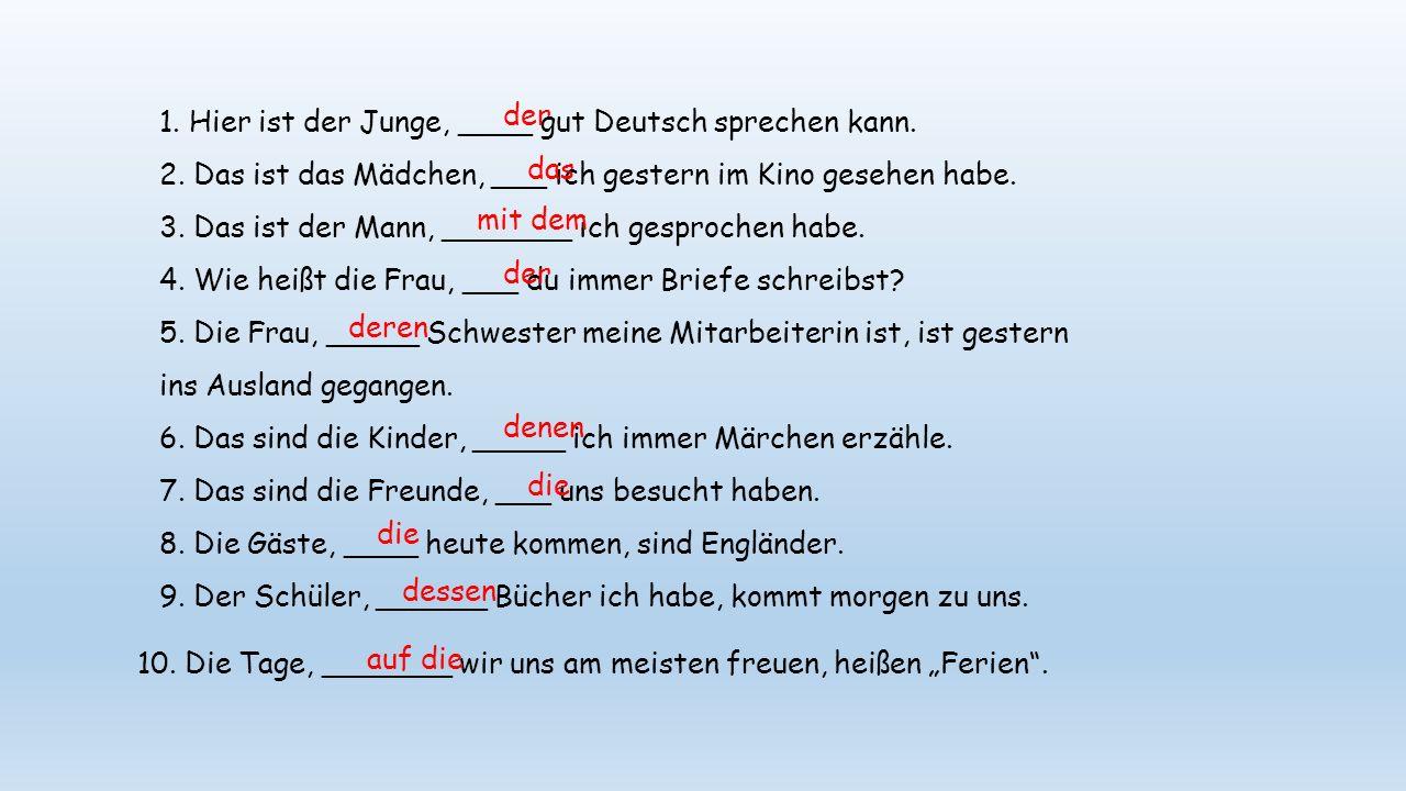 1.Hier ist der Junge, ____ gut Deutsch sprechen kann.