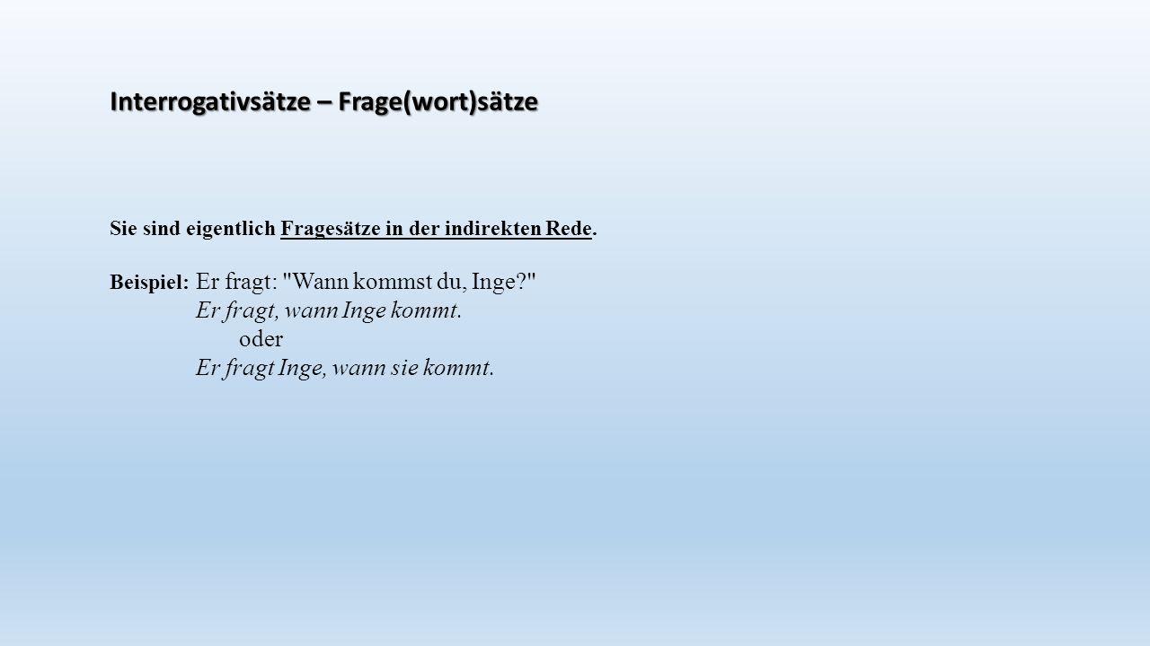 Interrogativsätze – Frage(wort)sätze Sie sind eigentlich Fragesätze in der indirekten Rede.