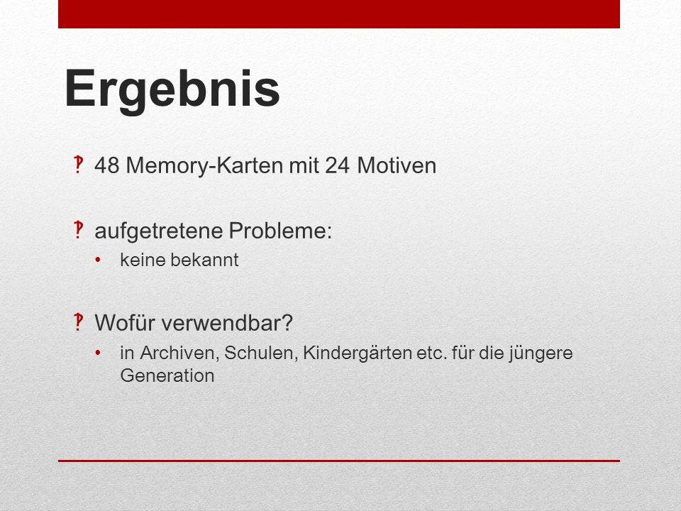 Ergebnis 48 Memory-Karten mit 24 Motiven aufgetretene Probleme: keine bekannt Wofür verwendbar? in Archiven, Schulen, Kindergärten etc. für die jünger