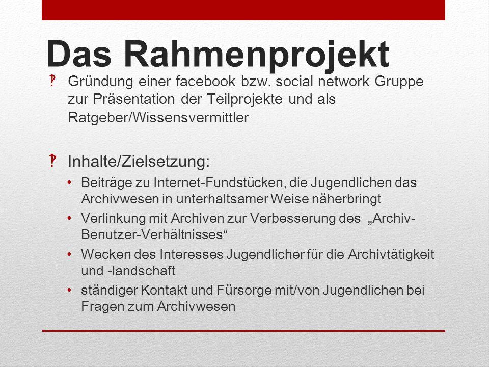 Das Rahmenprojekt Gründung einer facebook bzw. social network Gruppe zur Präsentation der Teilprojekte und als Ratgeber/Wissensvermittler Inhalte/Ziel
