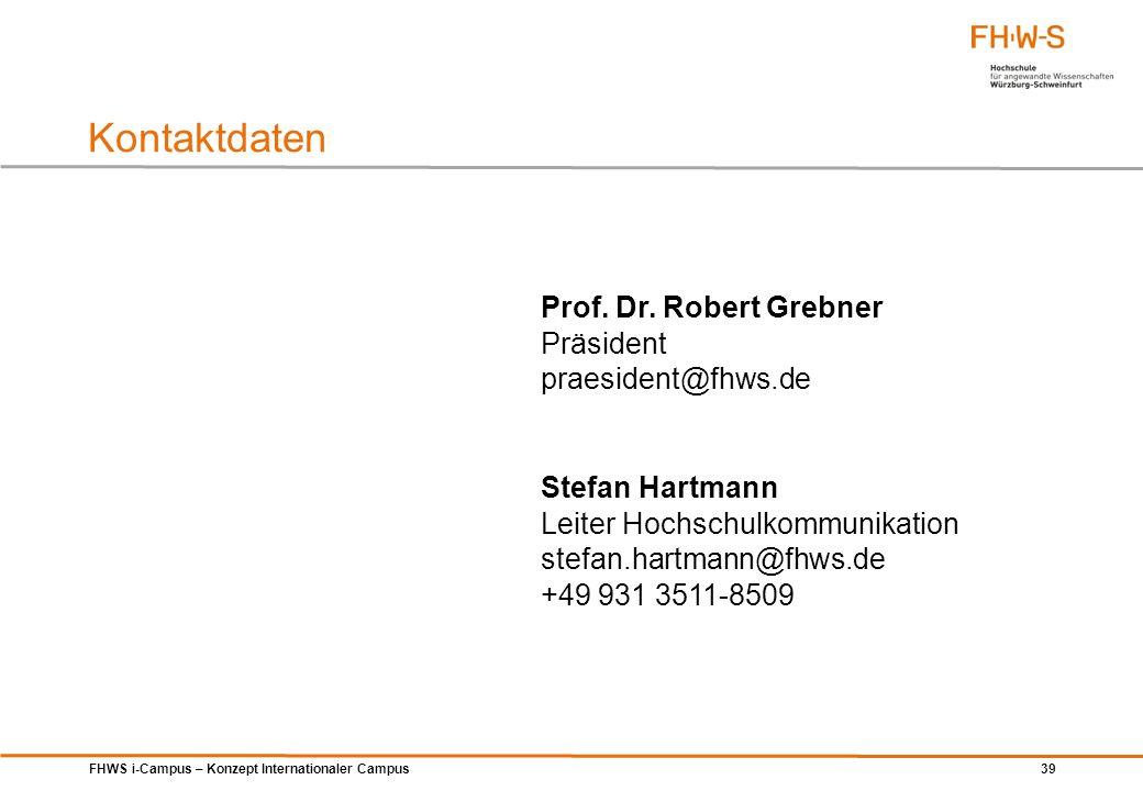 FHWS i-Campus – Konzept Internationaler Campus 39 Kontaktdaten Prof. Dr. Robert Grebner Präsident praesident@fhws.de Stefan Hartmann Leiter Hochschulk
