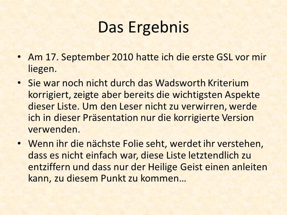 Das Ergebnis Am 17. September 2010 hatte ich die erste GSL vor mir liegen. Sie war noch nicht durch das Wadsworth Kriterium korrigiert, zeigte aber be